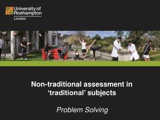 Non-traditional assessment in 'traditional'  subjects Problem Solving
