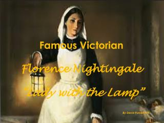 "Famous Victorian  Florence Nightingale ""Lady with the Lamp"" By David Purcell P7K"