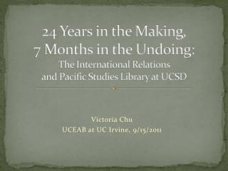 24 Years in the Making,  7 Months in the Undoing:  The International Relations  and Pacific Studies Library at UCSD