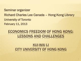 Economics Freedom of Hong Kong: Lessons and Challenges Kui-Wai Li City University of Hong Kong