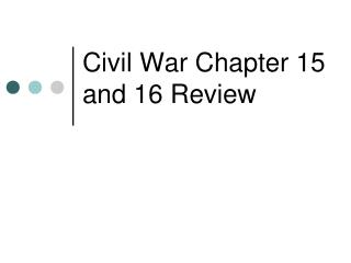 Civil War Chapter 15 and 16 Review