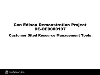 Con Edison Demonstration Project DE-OE0000197  Customer Sited Resource Management Tools