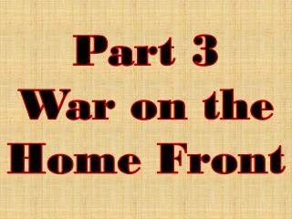 Part 3 War on the Home Front