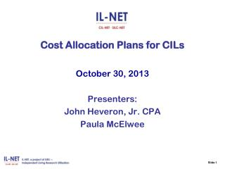 Cost Allocation Plans for CILs October 30, 2013 Presenters: John Heveron, Jr. CPA Paula McElwee