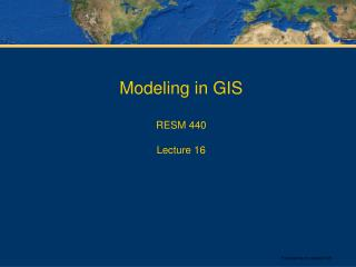 Modeling in GIS RESM 440 Lecture 16