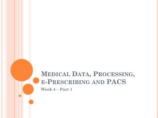 Medical Data, Processing,  e -Prescribing and PACS