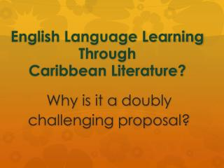 English Language Learning  Through  Caribbean Literature?