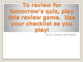 To review for tomorrow's quiz, play this review game.  Use your checklist as you play!