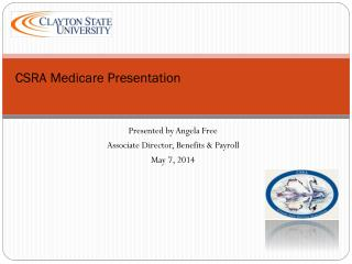 Presented by Angela Free Associate Director, Benefits & Payroll May 7, 2014