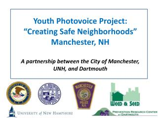 "Youth Photovoice Project: ""Creating Safe Neighborhoods"" Manchester, NH A partnership between the City of Manchester, UN"