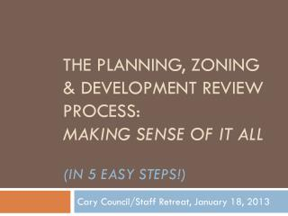 The Planning, Zoning & Development Review process: Making Sense Of it all (In 5 Easy steps!)