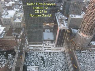 Traffic Flow Analysis Lecture 12  CE 2710 Norman Garrick