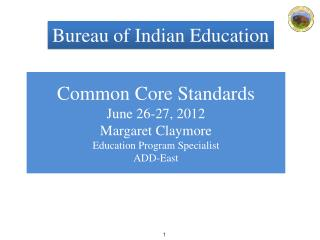Common Core Standards June 26-27, 2012 Margaret Claymore Education Program Specialist ADD-East
