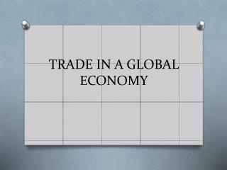 TRADE IN A GLOBAL ECONOMY