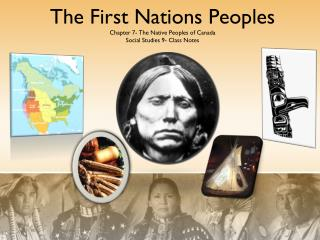 The First Nations Peoples Chapter 7- The Native Peoples of Canada Social Studies 9- Class Notes
