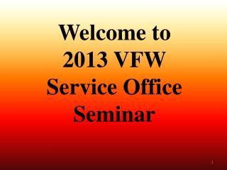 Welcome to 2013 VFW Service Office Seminar