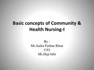 Basic concepts of  Community &  Health Nursing-I