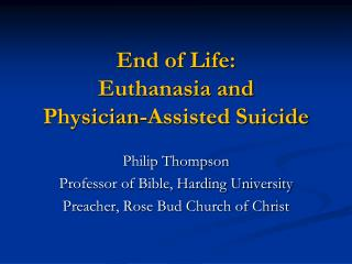 End of Life:  Euthanasia and  Physician-Assisted Suicide