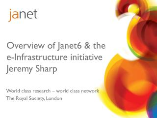 Overview of Janet6 & the e- Infrastructure initiative Jeremy  Sharp