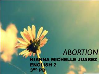 ABORTION KIANNA MICHELLE JUAREZ ENGLISH 2 3 RD  PD