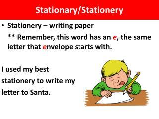 Stationary/Stationery