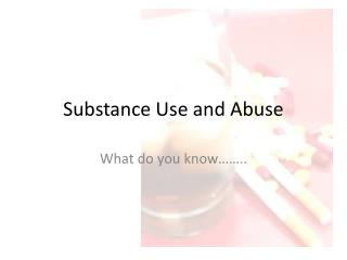 Substance Use and Abuse