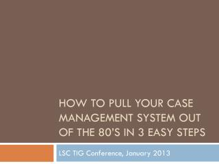 How to Pull Your Case Management System out of the 80's in 3 Easy Steps