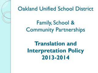 Oakland Unified School District Family, School &  Community Partnerships Translation and Interpretation Policy 2013-