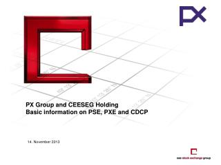 PX Group and CEESEG Holding Basic information on PSE, PXE and CDCP