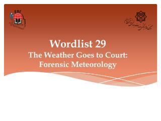 Wordlist 29 The Weather Goes to Court:  Forensic Meteorology