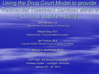 Using the Drug Court Model to provide Residential Treatment Services within a Criminal Justice Facility.