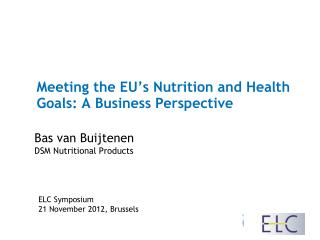 Meeting the  EU's  Nutrition and  Health  Goals: A Business Perspective