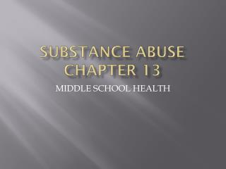 SUBSTANCE ABUSE Chapter 13