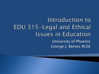 Introduction to EDU 315-Legal and Ethical Issues in Education