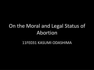 On the Moral and Legal Status of Abortion