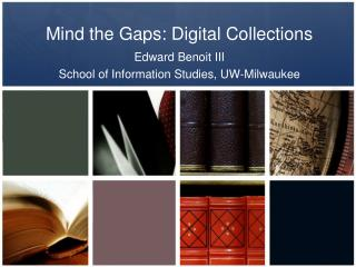 Mind the Gaps: Digital Collections