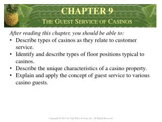 After reading this chapter, you should be able to : Describe types of casinos as they relate to customer service.