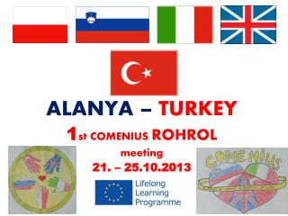 ALANYA –  TURKEY 1 st COMENIUS  ROHROL meeting 21. – 25.10.2013