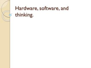 Hardware, software, and thinking.