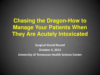 Chasing the Dragon -How to Manage Your Patients When They Are Acutely Intoxicated