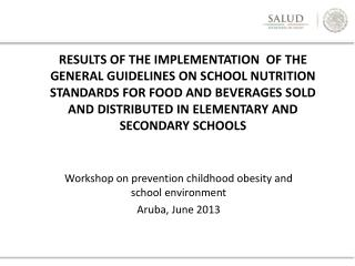 Workshop  on  prevention  childhood obesity and school environment Aruba, June 2013