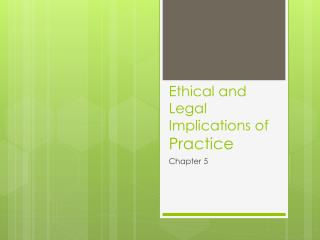 Ethical and Legal Implications of  Practice