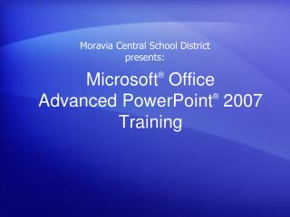Microsoft ®  Office  Advanced PowerPoint ® 2007 Training