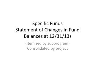 Specific Funds Statement of Changes in Fund Balances at 12/31/13)