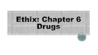 Ethix : Chapter 6 Drugs