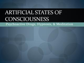 Artificial States of Consciousness