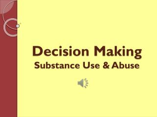 Decision Making Substance Use & Abuse