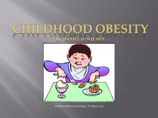 Childhood Obesity By Daniel O. Wilson