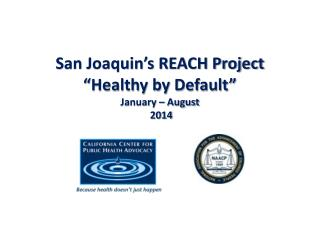 "San Joaquin's REACH Project ""Healthy by Default"" January – August  2014"