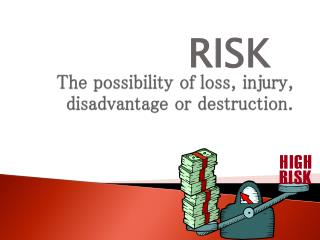 The possibility of loss, injury, disadvantage or destruction.